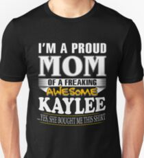 I am A Proud Mom of Freaking Awesome Kaylee ..Yes, She Bought Me This Shirt T-Shirt