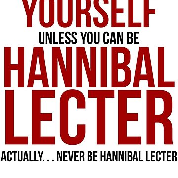 Don't Be Hannibal Lecter  by BobbyMcG