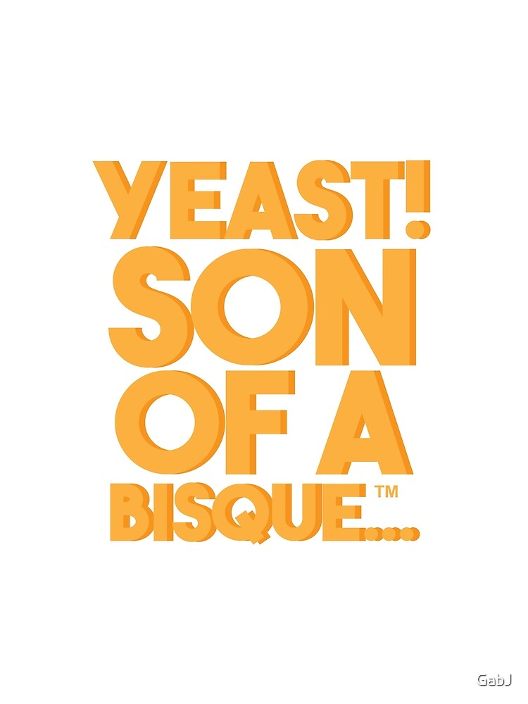 Yeast! Son of a Bisque...™ by GabJ