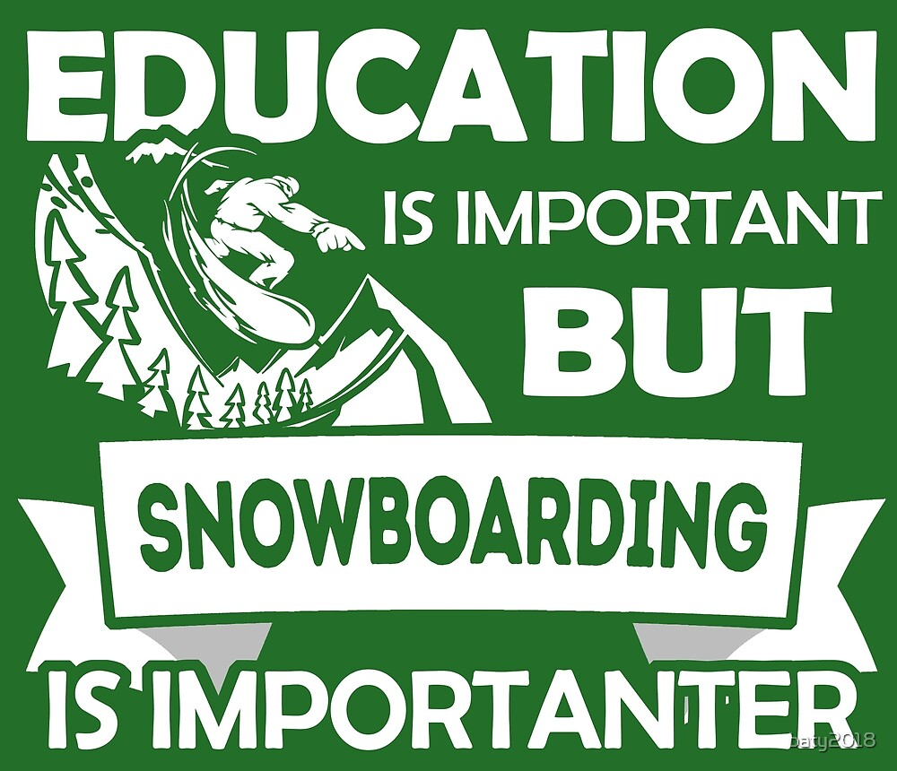 Education is important but snowboarding is importanter by baty2018