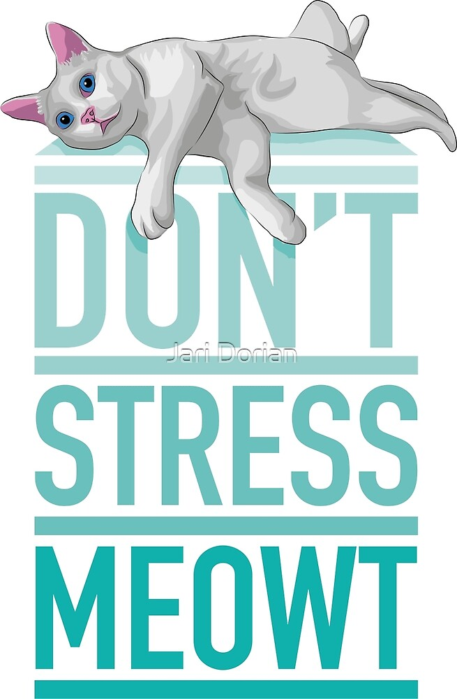 Don't Stress Meowt by Static Cow