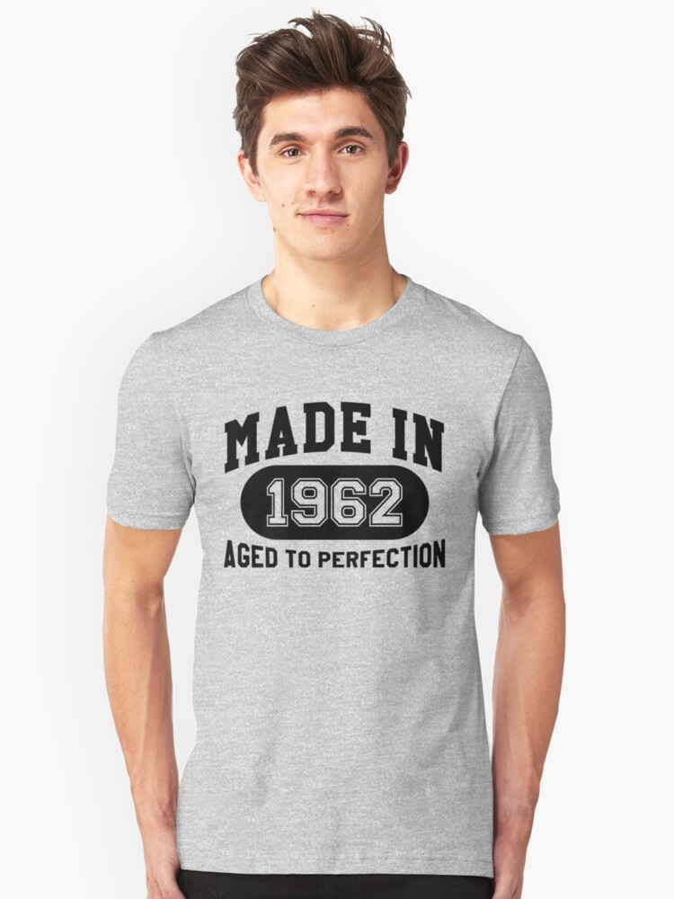 Made In 1962 Aged To Perfection Unisex T-Shirt Front