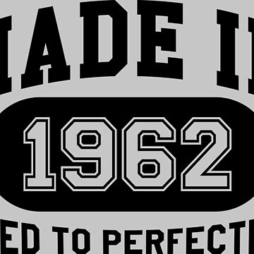 Made In 1962 Aged To Perfection by mulyades