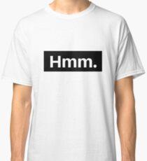 hmm. Classic T-Shirt