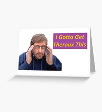 Louis Theroux - I Gotta Get Theroux This! Greeting Card