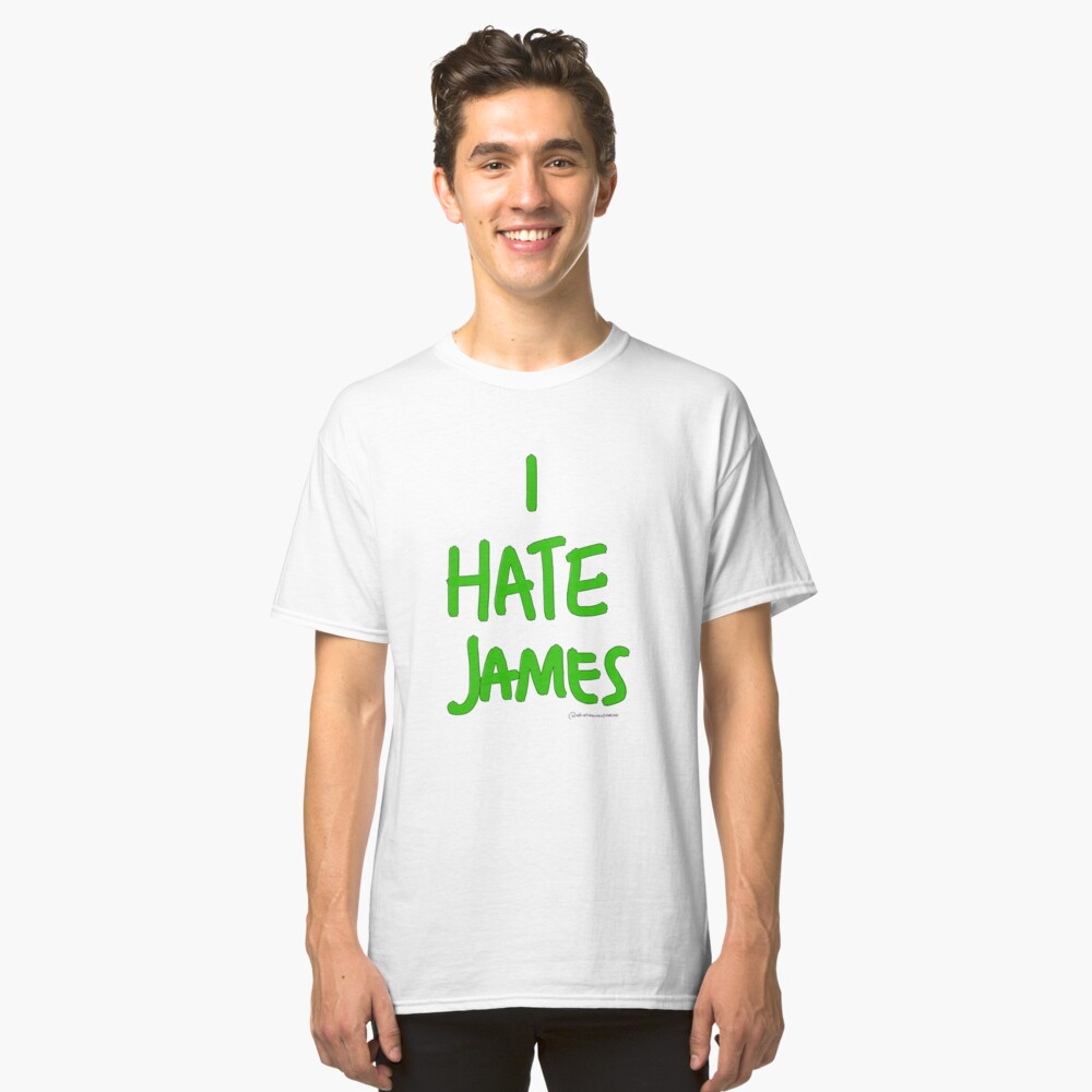 I Hate James Classic T-Shirt Front