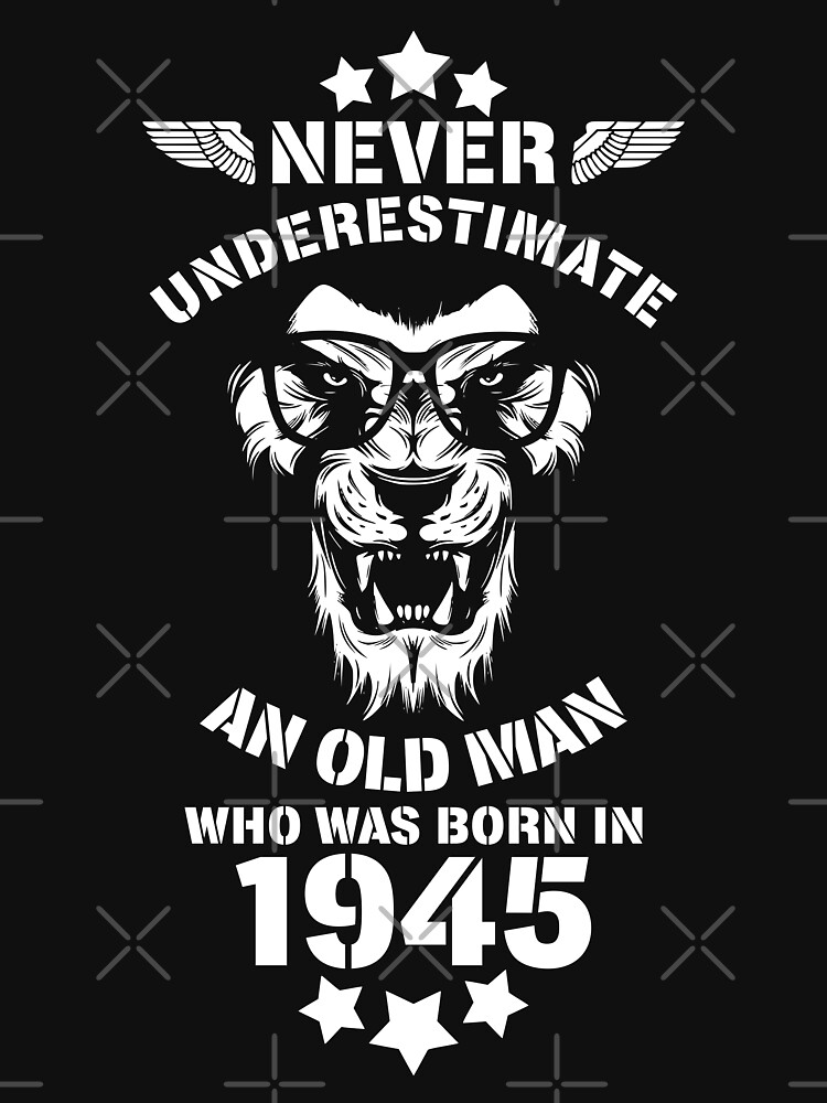 Never Underestimate An Old Man Who Was Born In 1945. Birthday T-Shirt. by valsymot