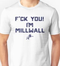 Fuck you i'm millwall Unisex T-Shirt