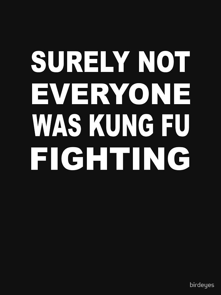 Surely Not Everyone was Kung Fu Fighting by birdeyes