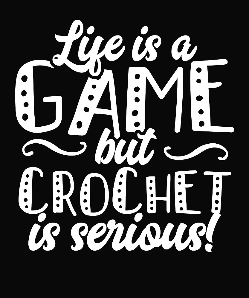 Life is a Game but Crochet is Serious  by karmcg