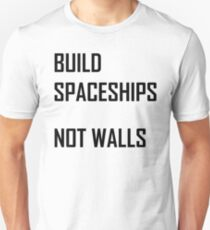 Build Spaceships, Not Walls Unisex T-Shirt