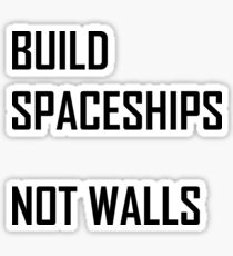 Build Spaceships, Not Walls Sticker