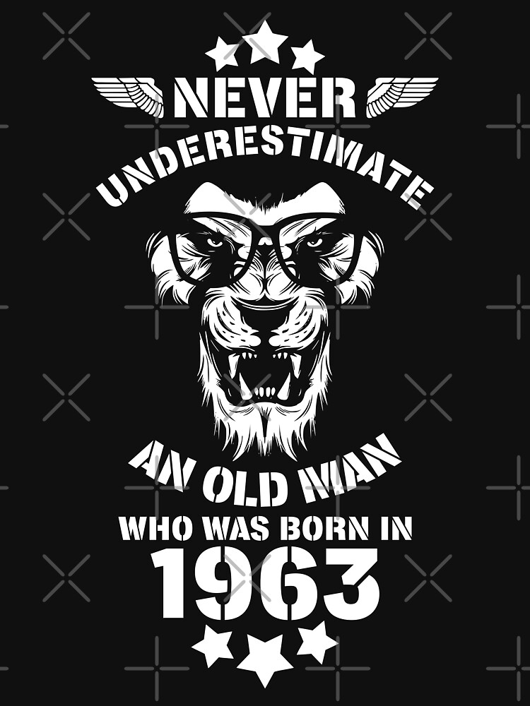 Never Underestimate An Old Man Who Was Born In 1963. Birthday T-Shirt. by valsymot