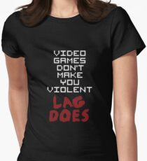 Video Games Don't Make You Violent Lag Does Womens Fitted T-Shirt