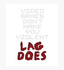 Video Games Don't Make You Violent Lag Does Photographic Print