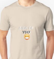 I'M SICK OF YOU Unisex T-Shirt