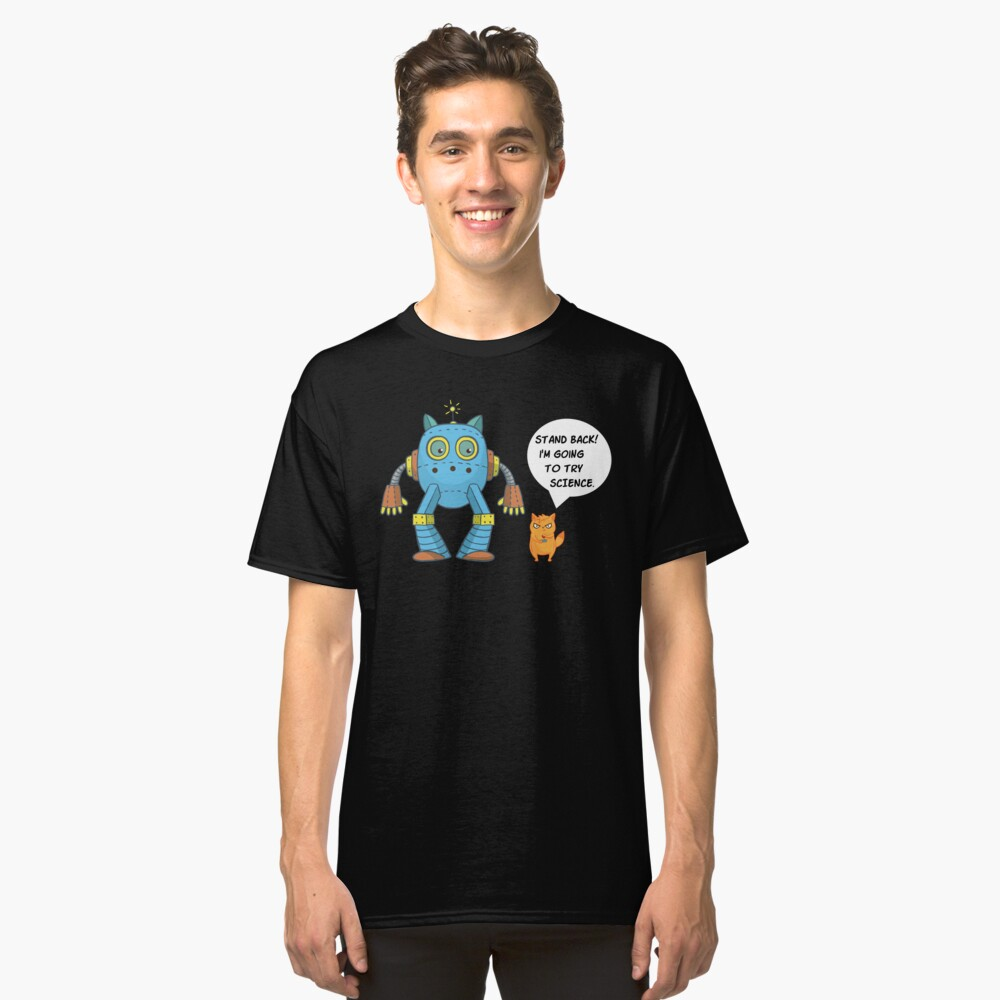 Funny Science Stand Back I'm Going To Try Science Robot Cat  Classic T-Shirt Front