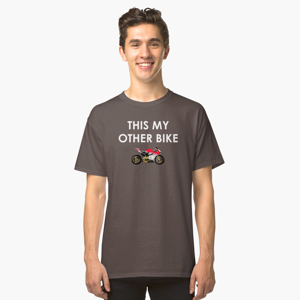 This My Other Bike  Classic T-Shirt Front