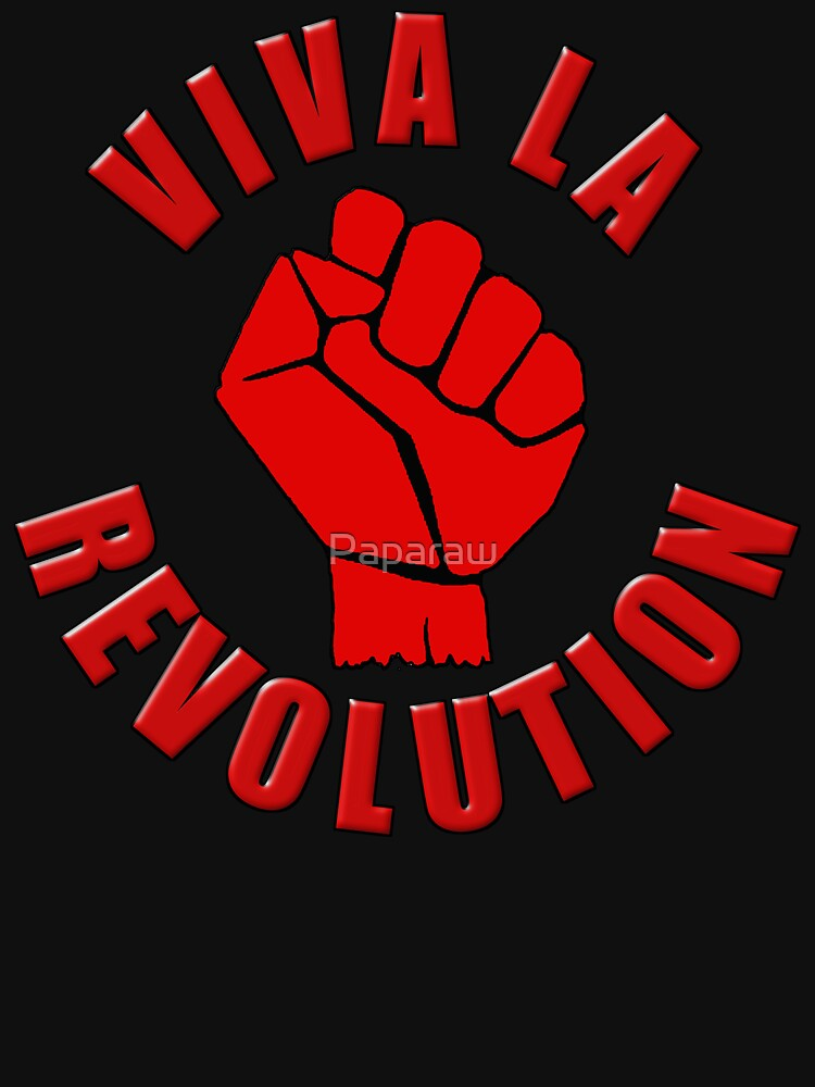 VIVA LA REVOLUTION by Paparaw