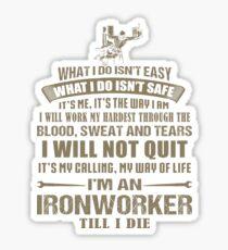 I Am An Ironworker Till I Die Sticker