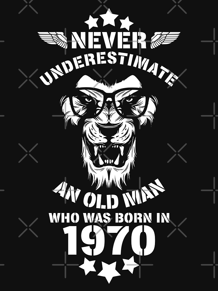 Never Underestimate An Old Man Who Was Born In 1970. Birthday T-Shirt. by valsymot