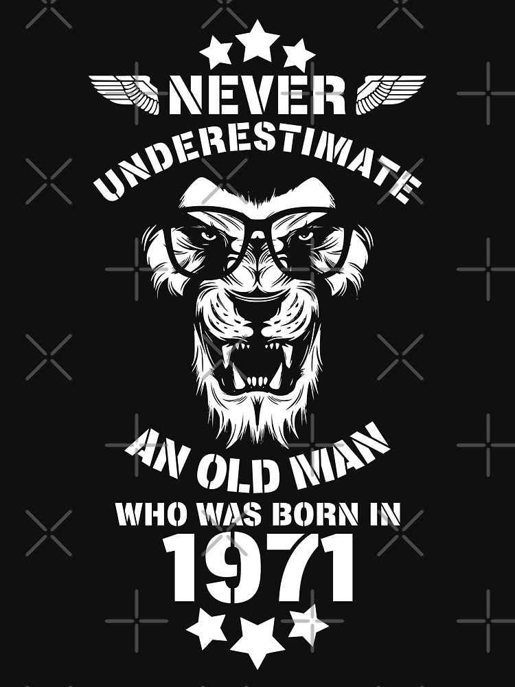Never Underestimate An Old Man Who Was Born In 1971. Birthday T-Shirt. by valsymot