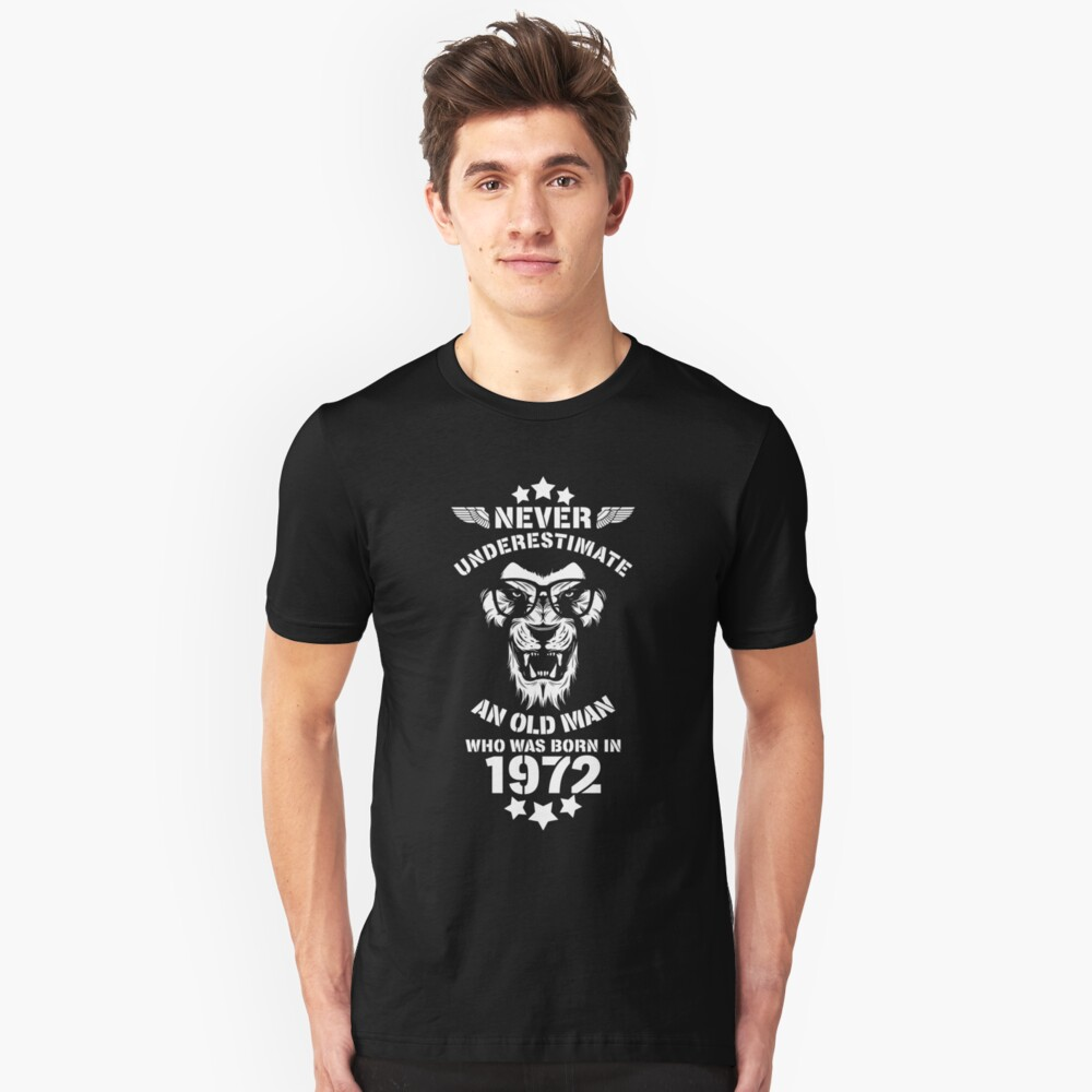 Never Underestimate An Old Man Who Was Born In 1972. Birthday T-Shirt. Unisex T-Shirt Front