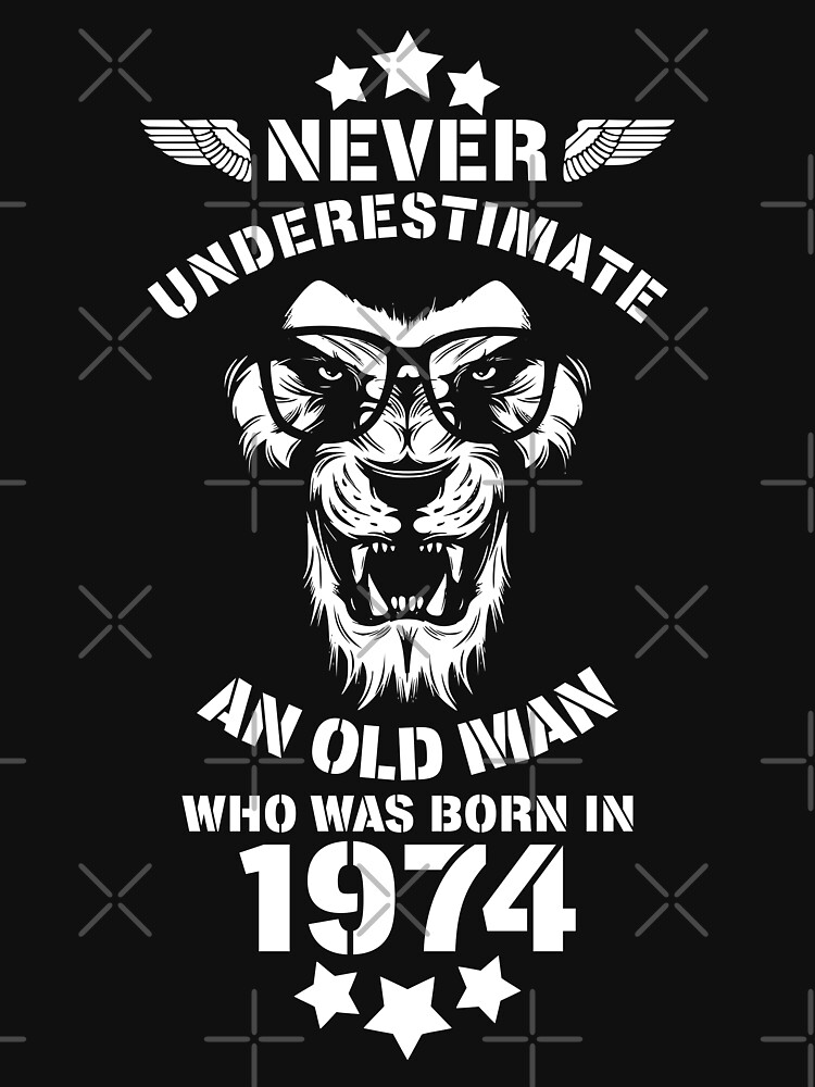 Never Underestimate An Old Man Who Was Born In 1974. Birthday T-Shirt. by valsymot