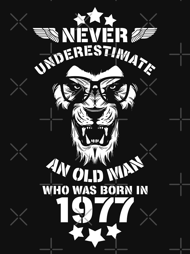 Never Underestimate An Old Man Who Was Born In 1977. Birthday T-Shirt. by valsymot