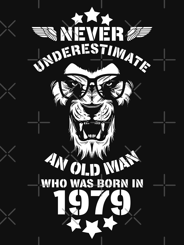 Never Underestimate An Old Man Who Was Born In 1979. Birthday T-Shirt. by valsymot