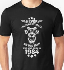 Never Underestimate An Old Man Who Was Born In 1984. Birthday T-Shirt. Unisex T-Shirt