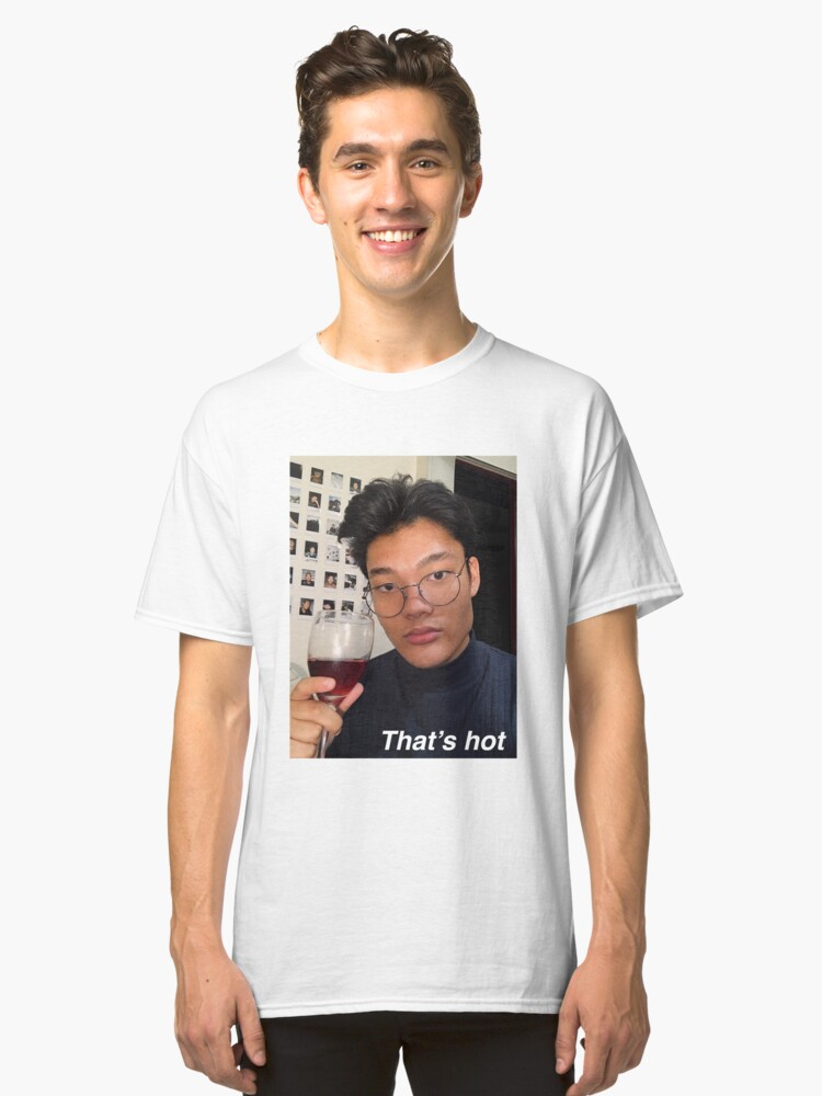 """""""Thats hot"""" Classic T-Shirt Front"""