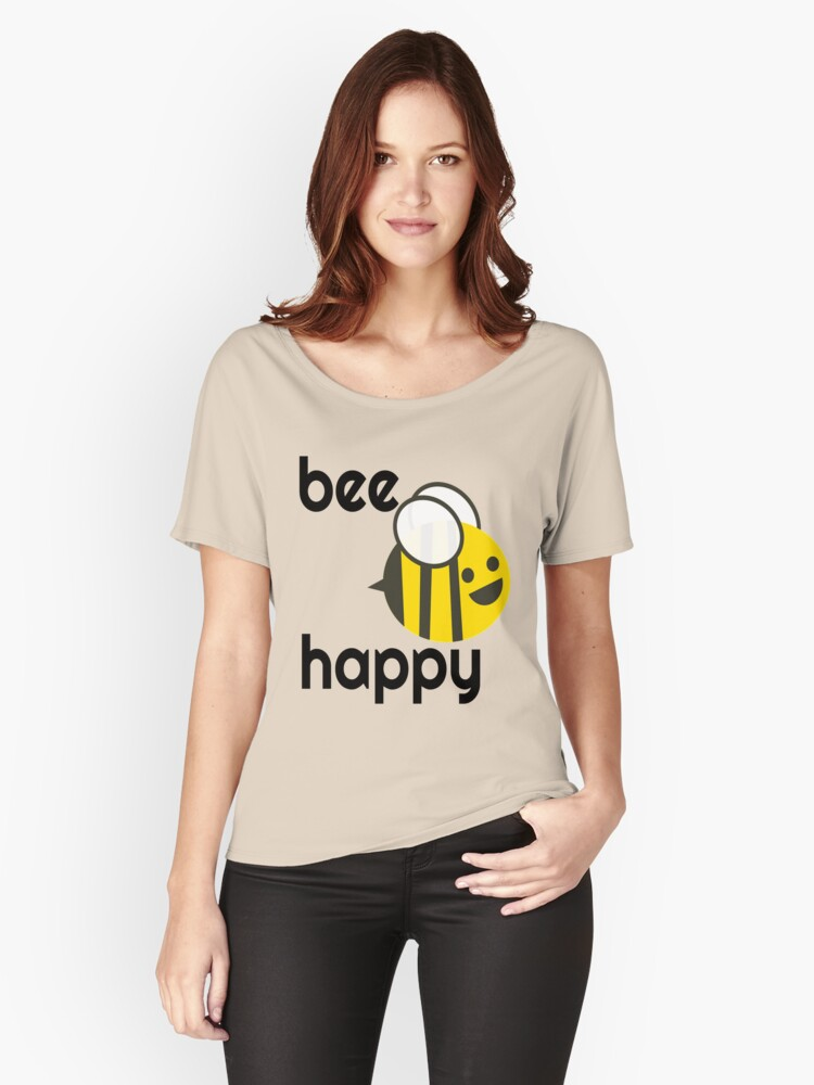 Bee Happy, awesome cool! Women's Relaxed Fit T-Shirt Front