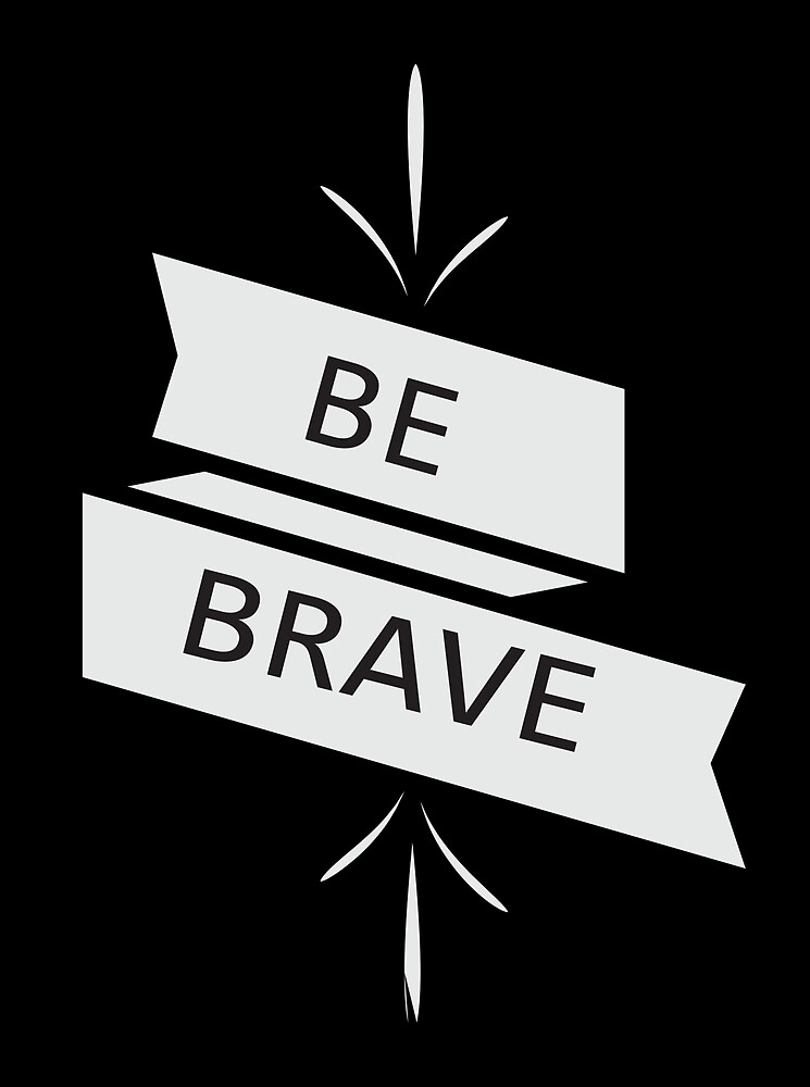 BE BRAVE by annaandron