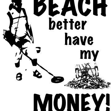 Funny Beach Better Have My Money T-Shirt by mrjjwilson