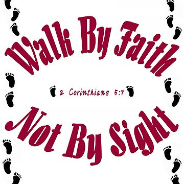 2 Corinthians 5:7 Walk By Faith by Wokeness