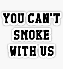 YOU CAN'T SMOKE WITH US Sticker