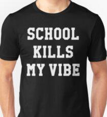 SCHOOL KILLS MY VIBE Unisex T-Shirt
