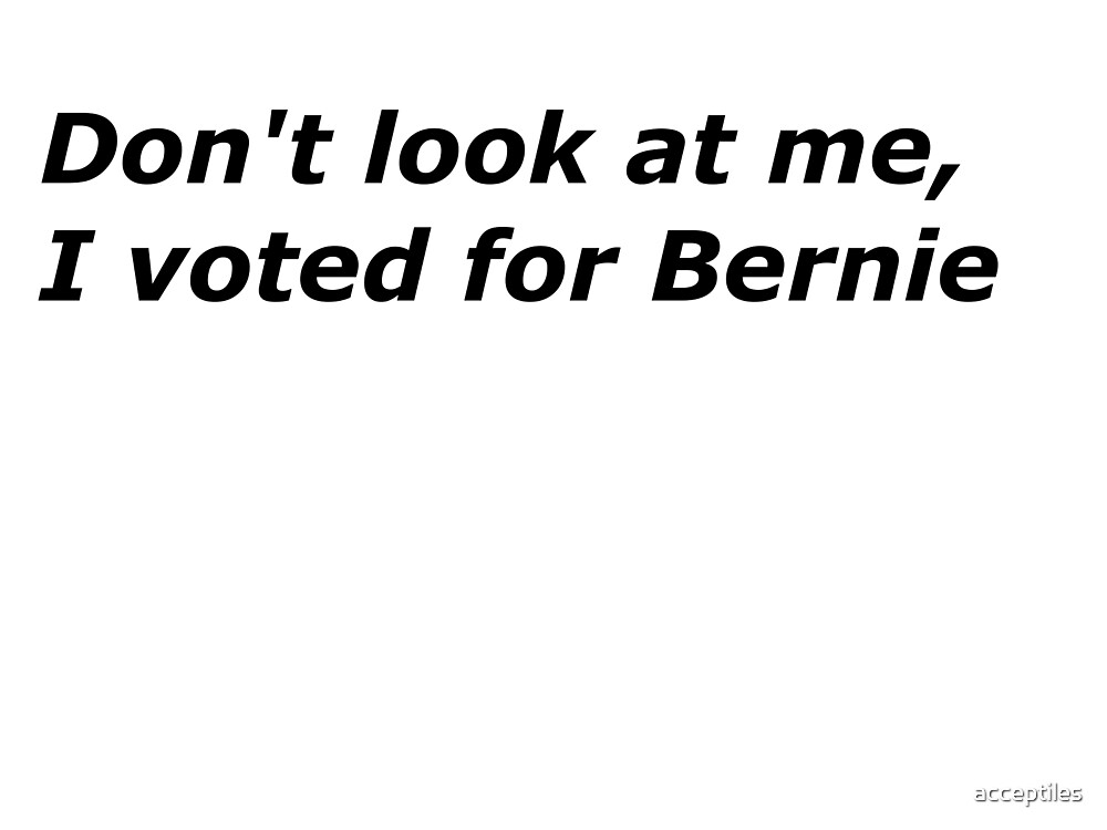 Don't look at me, I voted for Bernie by acceptiles