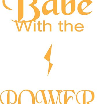 Babe With the Power by foresakenfaerie