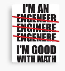 I'm An Engineer - I'm Good At Math Canvas Print