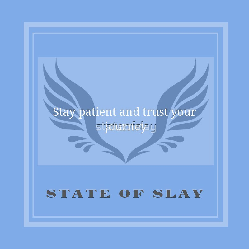 """State Of Slay Quote Series - """"Stay patient and trust your journey."""" Blue by stateofslay"""