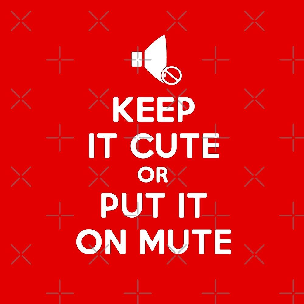 Keep it cute or put it on mute! by LordNeckbeard