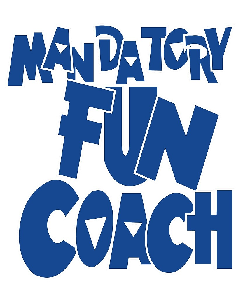 Mandatory Fun Coach by Gentlemanjohncs