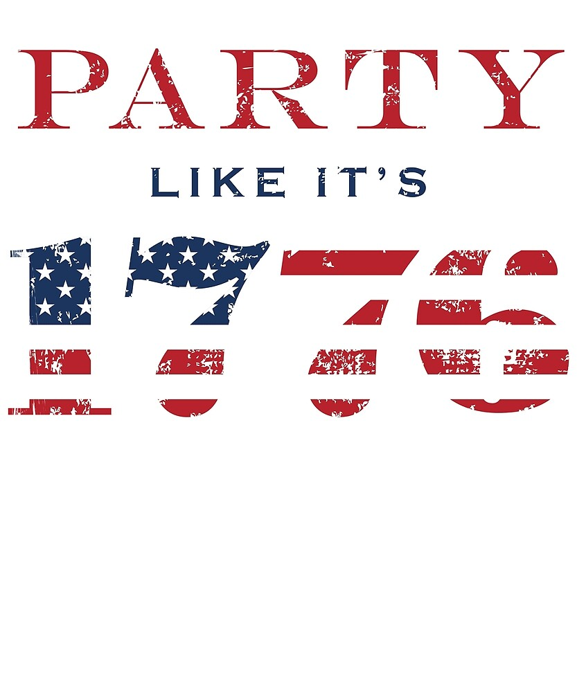 Party Like It's 1776 4th of July Shirt by James  Jones