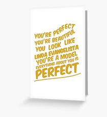 You're perfect, you're beautiful... Greeting Card