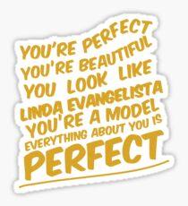 You're perfect, you're beautiful... Sticker