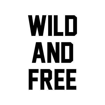 Wild and Free by bethanyyoung