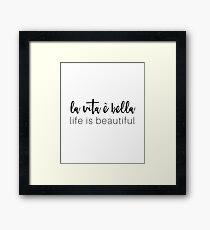 La Vita e Bella. Life is Beautiful. Framed Print