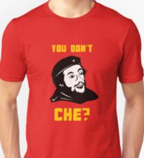 You Don't Che? Unisex T-Shirt